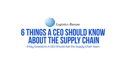 6 Things A CEO Should Know About the Supply Chain