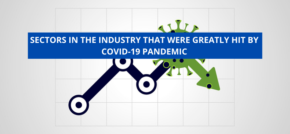 Sectors In The Industry That Were Greatly Hit By COVID-19 Pandemic
