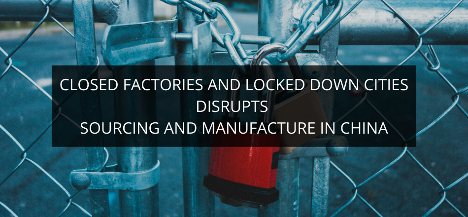 Closed Factories and Locked Down Cities Disrupts Sourcing and Manufacture in China