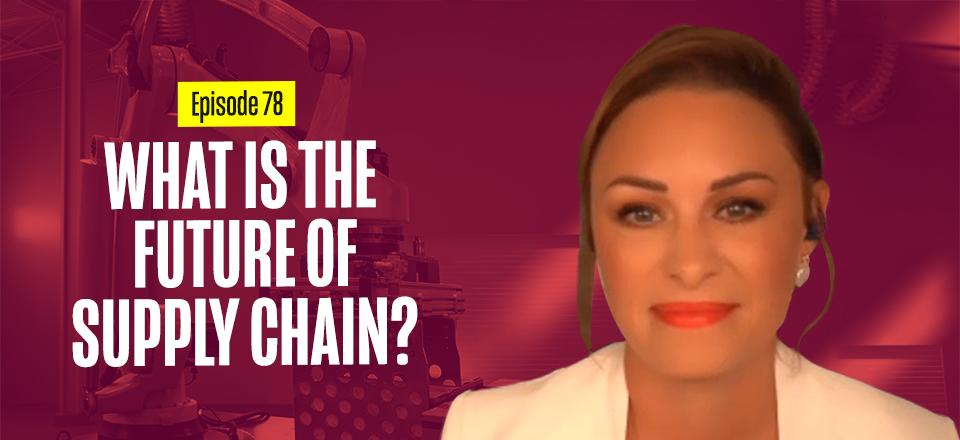 Sheri Hinish: The Future of Supply Chain (Part 1)